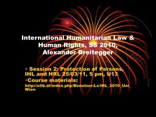 International Humanitarian Law & Human Rights, SS 2010, Alexander Breitegger