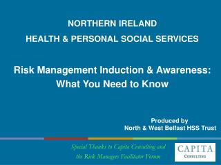 NORTHERN IRELAND  HEALTH  PERSONAL SOCIAL SERVICES     Risk Management Induction  Awareness:   What You Need to Know
