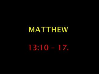 Matthew 13:10 – 17.