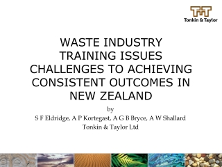 WASTE INDUSTRY TRAINING ISSUES CHALLENGES TO ACHIEVING CONSISTENT OUTCOMES IN NEW ZEALAND