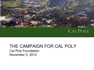 THE CAMPAIGN FOR CAL POLY Cal Poly Foundation November 3, 2012