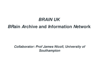 BRAIN UK BR ain  A rchive and  I nformation  N etwork