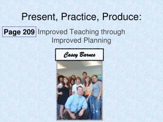 Present, Practice, Produce: