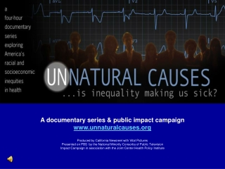 A documentary series & public impact campaign unnaturalcauses