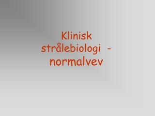 Klinisk strålebiologi  -  normalvev
