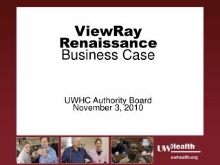 ViewRay Renaissance  Business Case UWHC Authority Board November 3, 2010