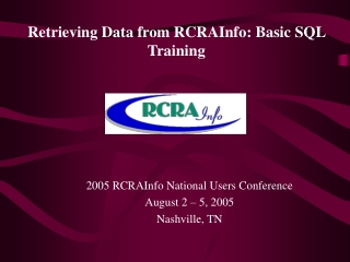 2005 RCRAInfo National Users Conference August 2 – 5, 2005 Nashville, TN