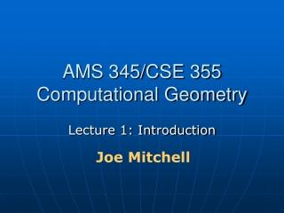AMS 345/CSE 355 Computational Geometry