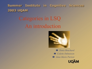 Summer Institute in Cognitive Sciences 2003 UQAM