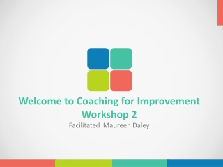 Welcome to Coaching for Improvement Workshop 2 Facilitated  Maureen Daley