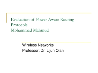 Evaluation of Power Aware Routing Protocols Mohammad Mahmud