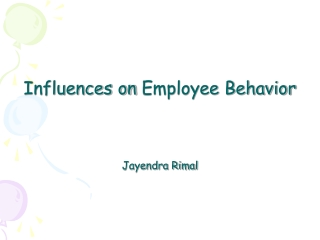 Influences on  Employee Behavior Jayendra Rimal
