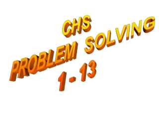 CHS PROBLEM  SOLVING 1 - 13