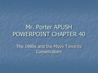 Mr.  Porter APUSH POWERPOINT  CHAPTER 40