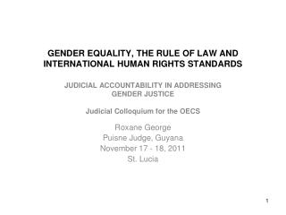 Roxane George Puisne Judge, Guyana November 17 - 18, 2011 St. Lucia
