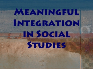 Meaningful Integration in Social Studies