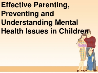 Effective Parenting, Preventing and Understanding Mental Health Issues in Children