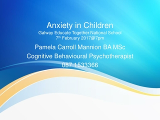 Anxiety in Children Galway Educate Together National School 7 th  February 2017@7pm