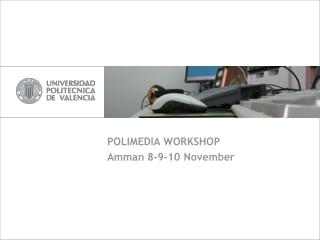 POLIMEDIA WORKSHOP Amman 8-9-10 November