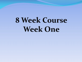 8 Week Course Week One