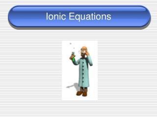 Ionic Equations