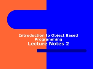 Introduction to Object Based Programming Lecture Notes 2