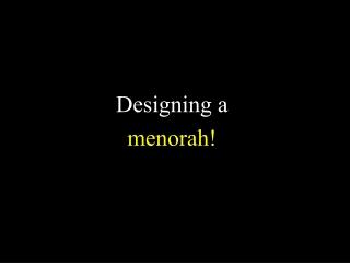 Designing a  menorah!