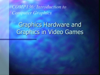 Graphics Hardware and Graphics in Video Games