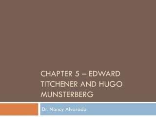Chapter 5 –  edward titchener  and  hugo munsterberg