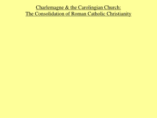 Charlemagne & the Carolingian Church:  The Consolidation of Roman Catholic Christianity
