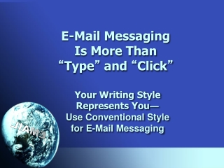 """E-Mail Messaging Is More Than """" Type """"  and  """" Click """""""