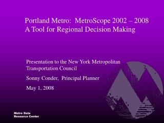 Portland Metro:  MetroScope 2002 – 2008 A Tool for Regional Decision Making