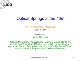Optical Springs at the 40m QND Workshop, Hannover Dec 14, 2005 Robert Ward for the 40m Team