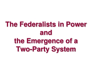 The Federalists in Power and  the Emergence of a  Two-Party System