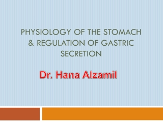 Physiology of the stomach & regulation of gastric secretion