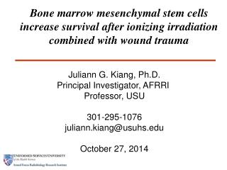 Juliann G. Kiang, Ph.D. Principal Investigator, AFRRI  Professor, USU 301-295-1076