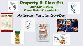Property II: Class #13 Monday  9/24/18 Power Point Presentation National  Punctuation Day