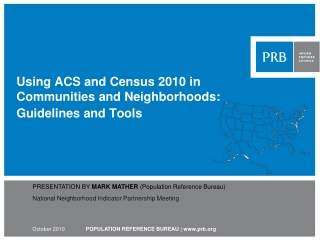 Using ACS and Census 2010 in  Communities and Neighborhoods:  Guidelines and Tools