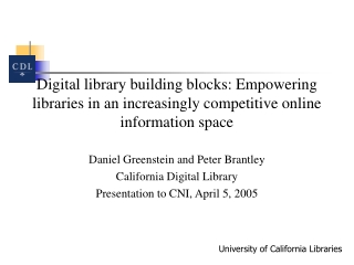Daniel Greenstein and Peter Brantley California Digital Library Presentation to CNI, April 5, 2005