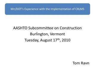AASHTO Subcommittee on Construction Burlington, Vermont Tuesday, August 17 th , 2010