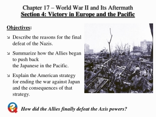 Chapter 17 – World War II and Its Aftermath Section 4: Victory in Europe and the Pacific