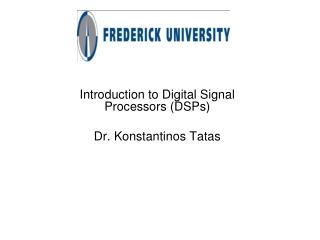 Introduction to Digital Signal Processors (DSPs) Dr. Konstantinos Tatas