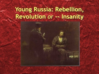 Young Russia: Rebellion, Revolution  or  -- Insanity