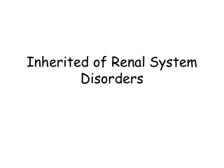 Inherited of Renal System Disorders