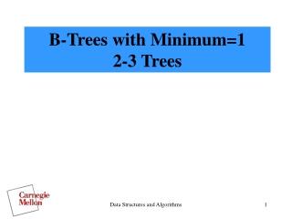 B-Trees with Minimum=1 2-3 Trees
