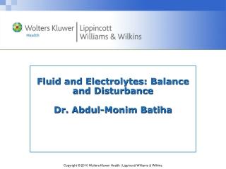 Fluid and Electrolytes: Balance and Disturbance Dr. Abdul-Monim Batiha