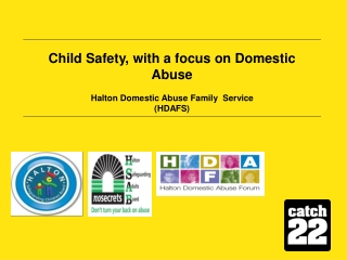 Child Safety, with a focus on Domestic Abuse Halton Domestic Abuse Family  Service (HDAFS)