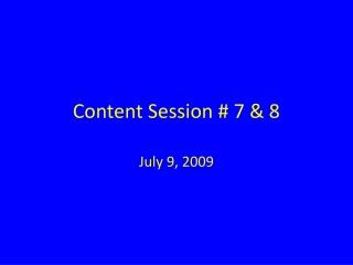 Content Session # 7 & 8