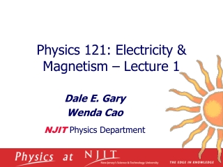Physics 121: Electricity & Magnetism – Lecture 1