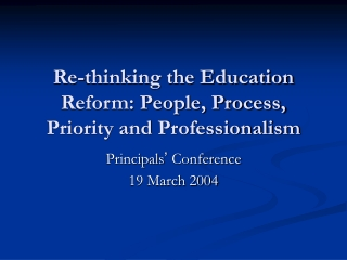 Re-thinking the Education Reform: People, Process, Priority and Professionalism